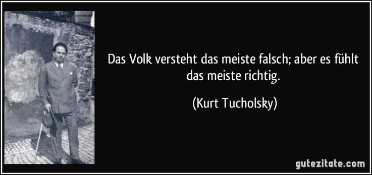 Gute Zitate Kurt Tucholsky Wahrheit Gefühl Volk fühlt Unterschied