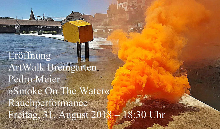 Rauchperformance by Pedro Meier Multimedia Artist – »Smoke On The Water« – auf der Reuss beim Postkasten – Freitag, 31. August 2018 – 18.30 Uhr – Eröffnung Stadtammann Raymond Tellenbach – ArtWalk Bremgarten. Atelier Pedro Meier Niederbipp /Bangkok SIKART