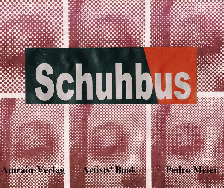 Pedro Meier – »SCHUHBUS« – Artists' Book – Amrain-Verlag – Art Work by © Pedro Meier Swiss-German Multimedia Artist Visual Art Museum MoMA – FLUXUS – DADA – DigitalArt – ComputerArt – MailArt – Art & Language – Ready-made – Objet trouvé – Collage. SIKART