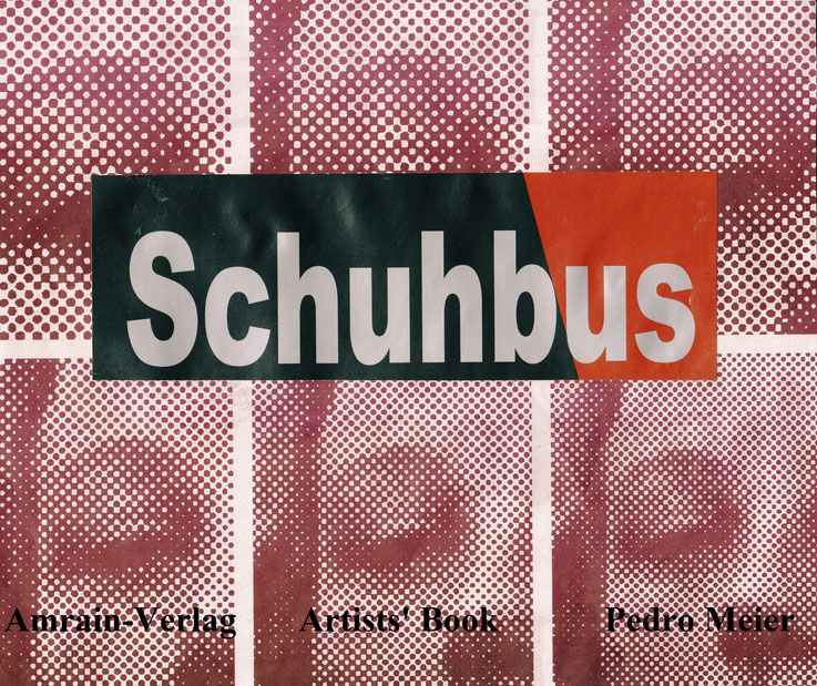 Pedro Meier – »SCHUHBUS« – Artist Book – Amrain-Verlag. Art Work by © Pedro Meier Swiss-German Multimedia Artist, Künstlerbücher - Künstlerbuch - Malerbuch - Malerbücher – MailArt, Museum MoMA, Artists' Books– FLUXUS DADA, MailArt, Collage, SIKART Zürich