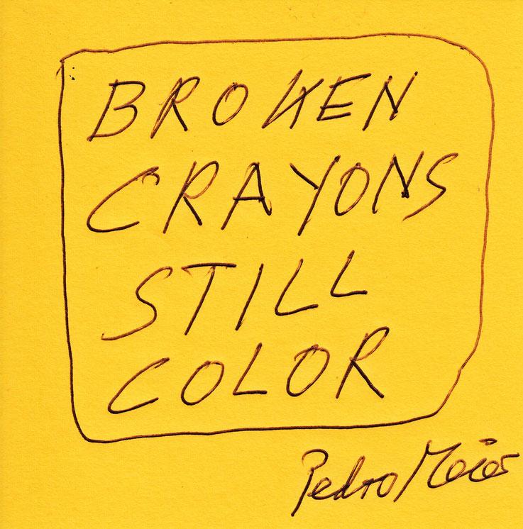 Pedro Meier Zitat – »Broken Crayons Still Color« – © Pedro Meier Multimedia Artist, Atelier: Gerhard Meier Weg, Niederbipp Solothurn – ebenso Atelier in Bangkok, am Golf von Thailand – FLUXUS DADA – LandArt – MailArt – DigitalArt – Visarte – SIKART Zürich