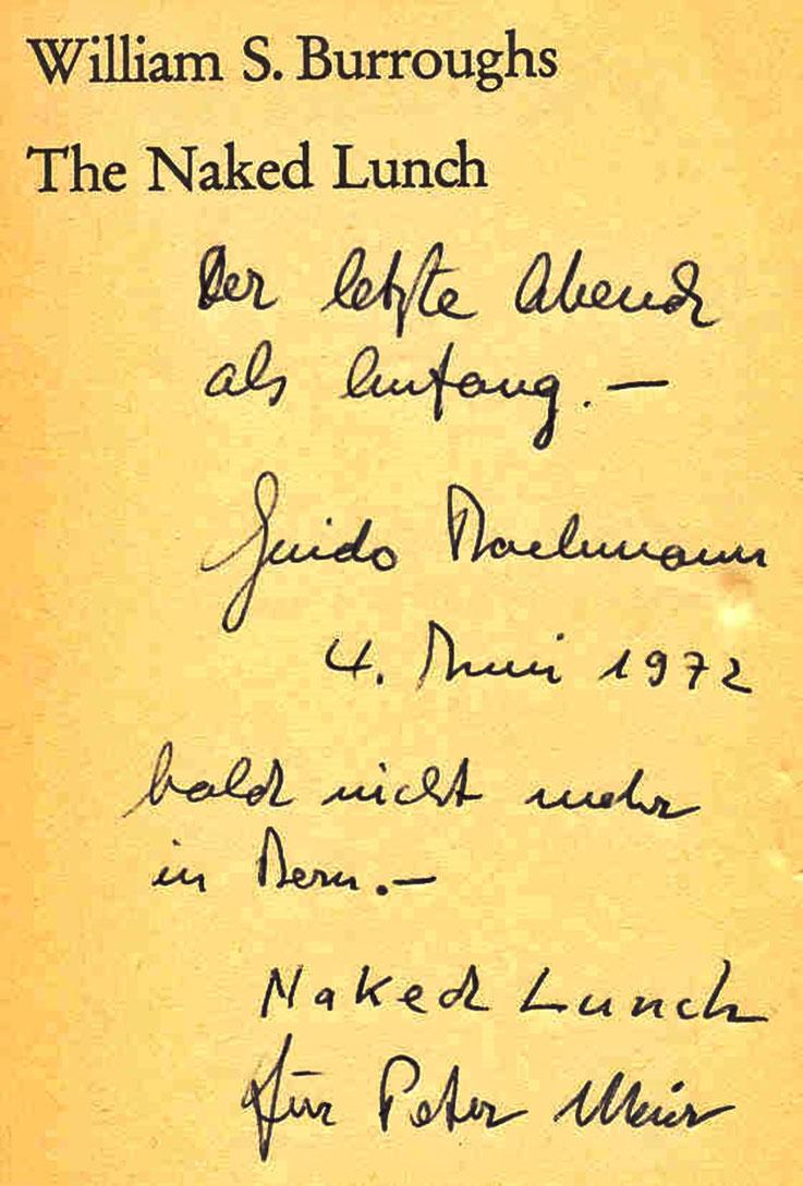 Pedro Meier – Guido Bachmann (1940-2003) Widmung in William S. Burroughs, Naked Lunch »– Der letzte Abend als Anfang – Guido Bachmann, 4. Juni 1972, bald nicht mehr in Bern. – Naked Lunch für Peter Meier« – Gilgamesch – Literaturpreis der Stadt Basel