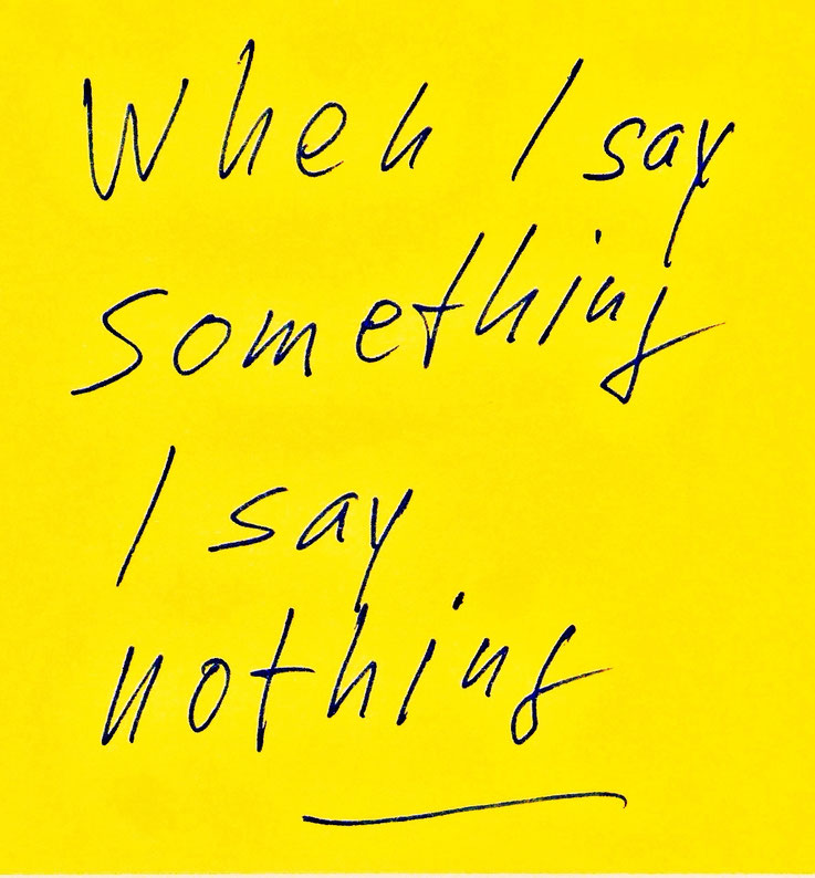 Pedro Meier Zitat – »When I say something I say nothing.« – © Pedro Meier Multimedia Artist / ProLitteris – Gerhard Meier-Weg Niederbipp