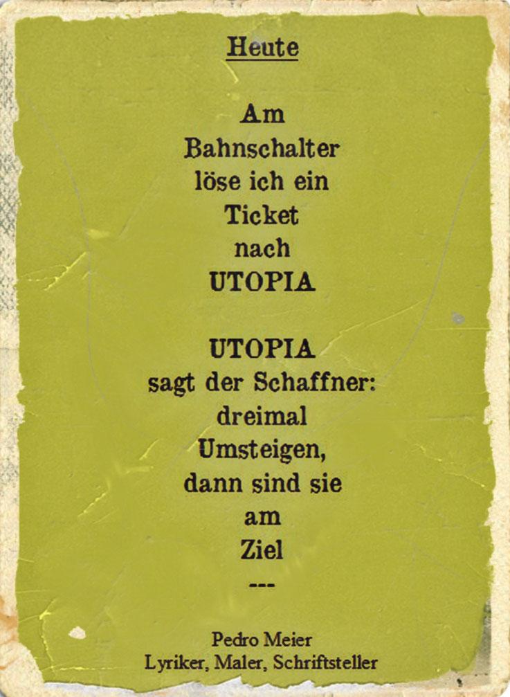 Pedro Meier Schriftsteller – Heute – Utopia. Aus Gedicht-Zyklus Work in Progress – Arbeitstitel: Wasteland – Ödland – Edition Amrain Verlag – © Pedro Meier Lyriker, Maler, Dichter. Gerhard Meier-Weg, Niederbipp – SIKART, ProLitteris. www.Autorenwelt.de
