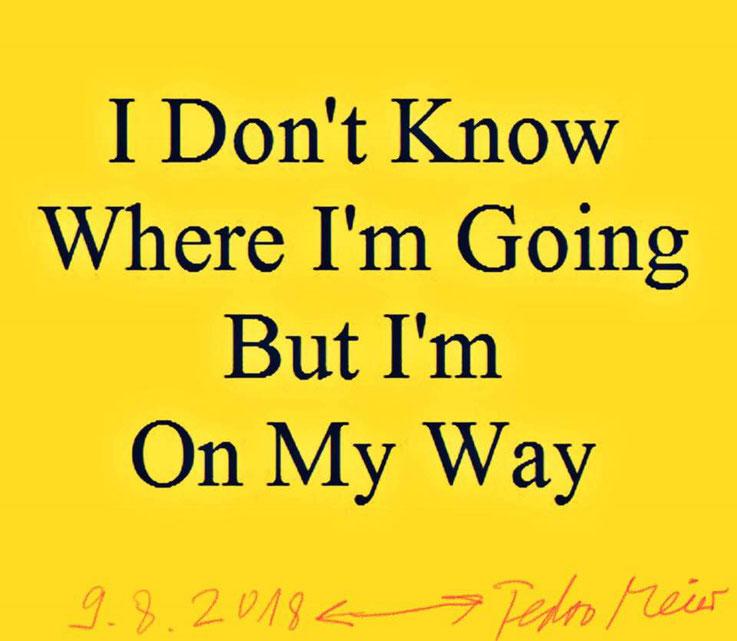 Pedro Meier – Zitat – »I Don't Know Where I'm Going But I'm On My Way« – Archive Pedro Meier Multimedia Artist – Atelier Gerhard Meier-Weg Niederbipp and Bangkok Thailand – Kunsthalle Olten – DiaryArt, DigitalArt, PhotoArt FLUXUS DADA, Visarte, SIKART ZH