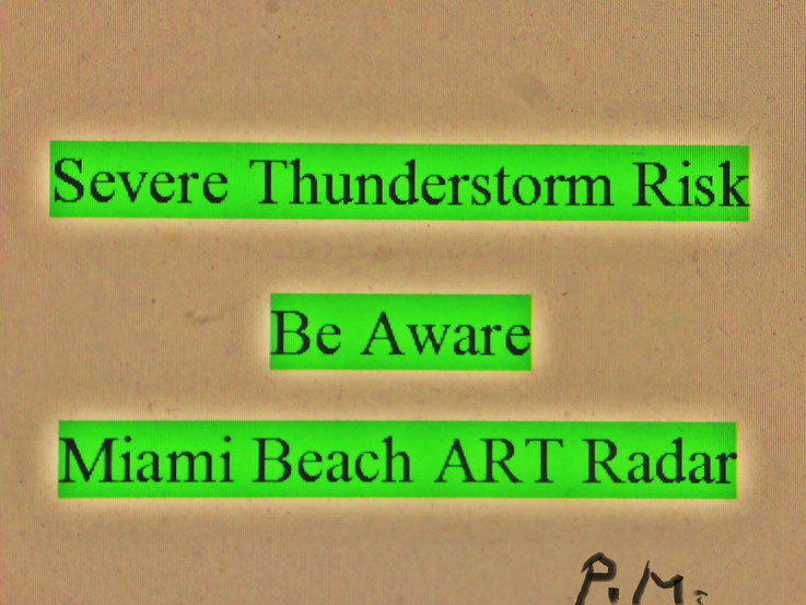 Pedro Meier Zitat – »Severe Thunderstorm Risk Be Aware Miami Beach ART Radar« – © Pedro Meier Multimedia Artist / ProLitteris – Gerhard Meier-Weg Niederbipp