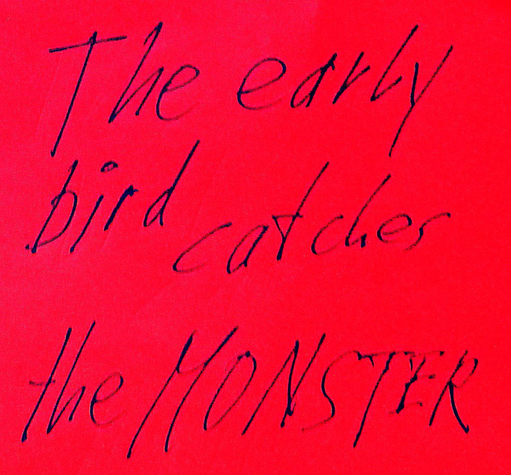 Pedro Meier Zitat – »The early bird catches the Monster« – © Pedro Meier Multimedia Artist / ProLitteris – Gerhard Meier-Weg Niederbipp