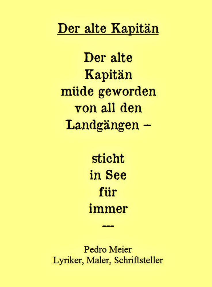 Pedro Meier Schriftsteller – Der alte Kapitän. Aus Gedicht-Zyklus Work in Progress – Arbeitstitel: Wasteland – Ödland – Verlag Edition Amrain – © Pedro Meier Lyriker, Maler, Dichter, Gerhard Meier-Weg, Niederbipp. SIKART, ProLitteris – www.Autorenwelt.de
