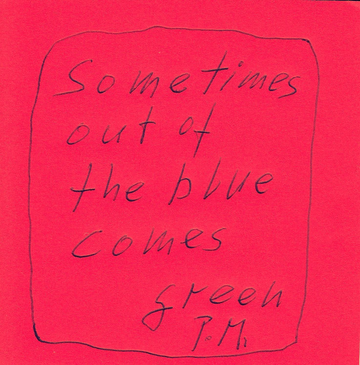 Pedro Meier Zitat – »Sometimes out of the blue comes green.« – © Pedro Meier Multimedia Artist / ProLitteris – Gerhard Meier-Weg Niederbipp