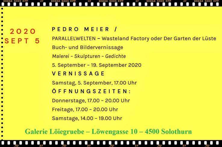 Pedro Meier – Galerie Löiegruebe Solothurn – PARALLELWELTEN – Wasteland Factory oder Der Garten der Lüste – Buch- und Bildervernissage – Samstag, 5. September, 17.00 Uhr – bis 19. 9. 2020 – Bilder – Skulpturen – Gedichte – AMRAIN BOOKS – www.loiegruebe.ch