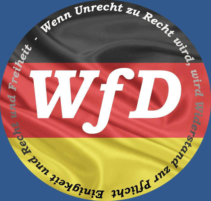 WfD Wir für Deutschland Logo Bild Einigkeit und Recht und Freiheit Wenn Unrecht zu Recht wird wird Widerstand zur Pflicht