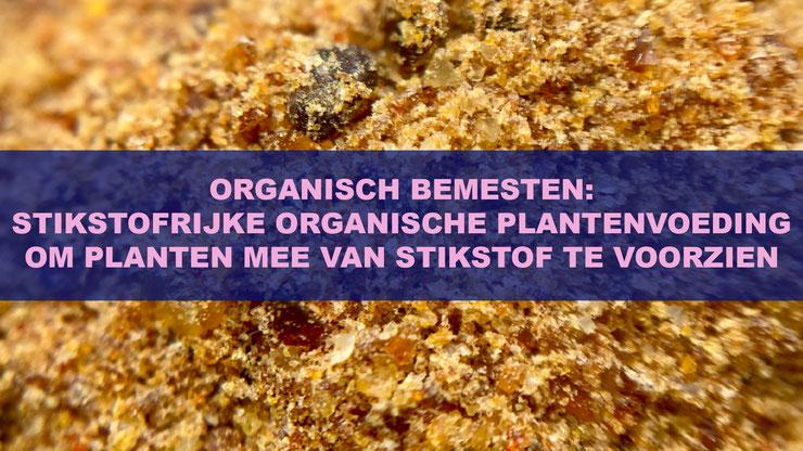 Organisch Bemesten: Stikstofrijke Organische Plantenvoeding Om Planten Mee Van Stikstof Te Voorzien