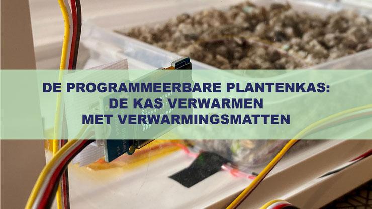 DE PROGRAMMEERBARE PLANTENKAS: DE KAS VERWARMEN MET VERWARMINGSMATTEN
