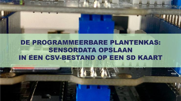 De Programmeerbare Plantenkas: Sensordata opslaan in een CSV-bestand op een SD kaart