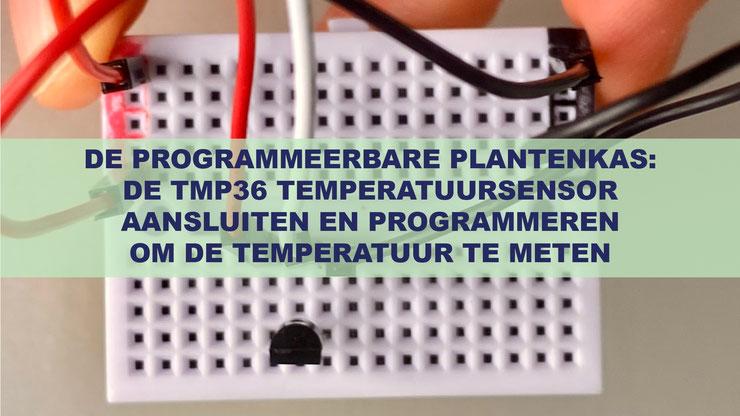 De Programmeerbare Plantenkas: De TMP36 temperatuursensor aansluiten en programmeren