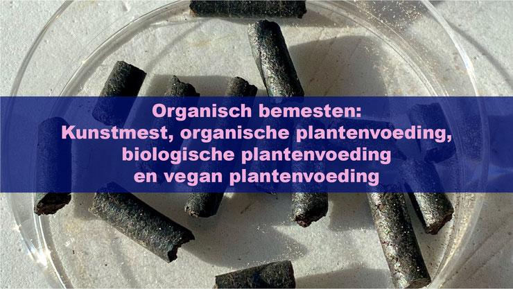Organisch bemesten: Kunstmest, organische plantenvoeding, biologische plantenvoeding en vegan plantenvoeding