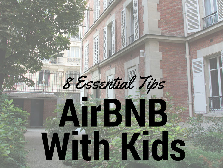 8 Essential Tips to AirBNB with Kids. Read more at www.BabyCanTravel.com/blog