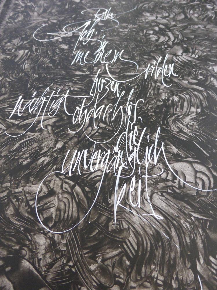 """""""Ach, in meinem wilden Herzen nächtigt obdachlos die Unvergänglichkeit."""" R.M. Rilke,  Originalgröße  29 x 42 cm, Schriftkunst: Sigrid Artmann"""