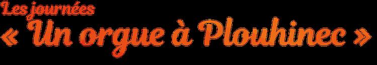 """Les Journées """"Un Orgue à Plouhinec"""" - Du 17 au 19 Septembre 2021 > Plouhinec Sud Morbihan - Grands concerts, Visites, Ateliers musicaux"""