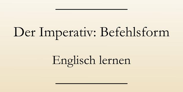 Englisch lernen: Der Imperativ. Befehlsform.