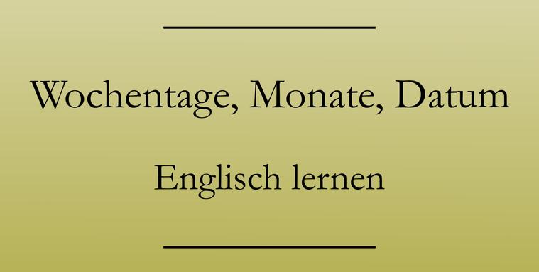 Englisch lernen: Wochentage, Monate, Jahreszeiten, Datumsangaben auf Englisch. #englischlernen