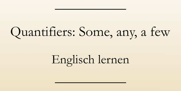 Mengenangaben: Quantifiers. Much, many, some, any, lots of im Englischen. Englisch lernen.