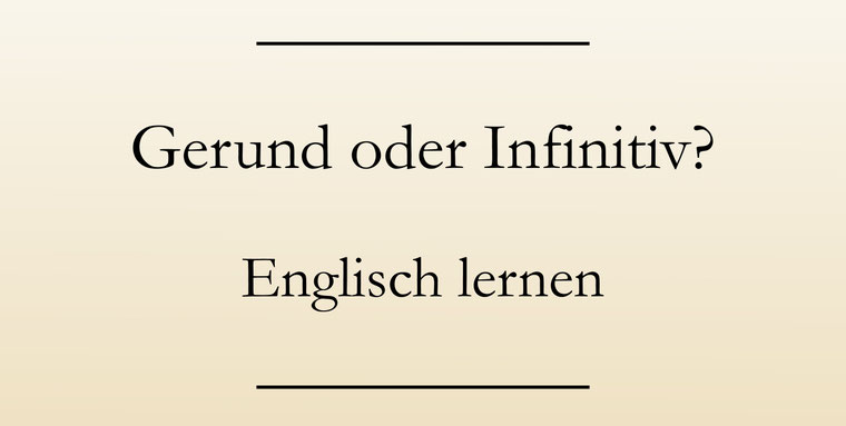 Englische Grammatik: Gerund oder Infinitiv.
