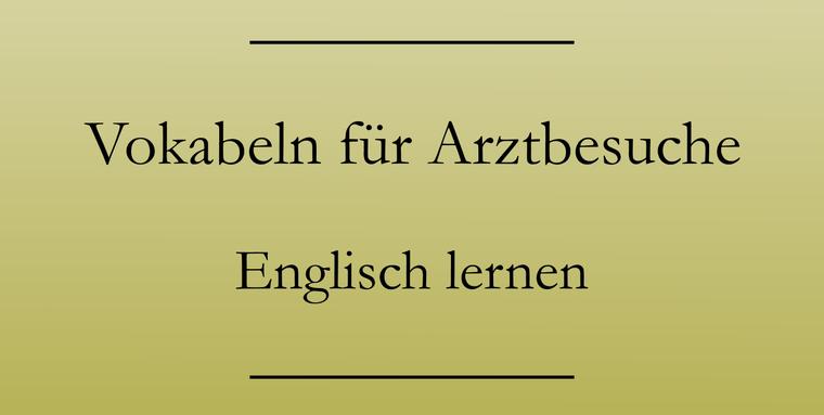 Englisch Vokabeln: Beim Arzt, Beschwerden, Symptome, Anweisungen.