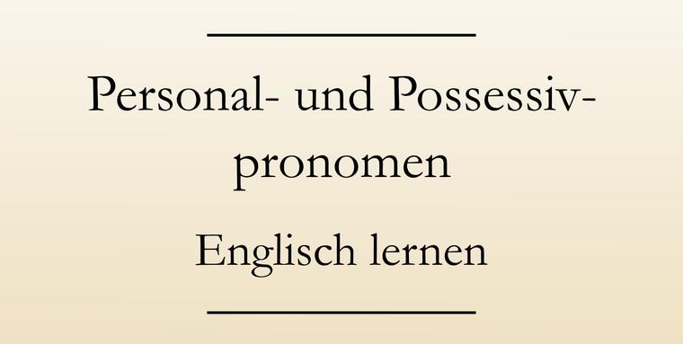 Englisch Grammatik: Englische Personalpronomen, Possessivpronomen