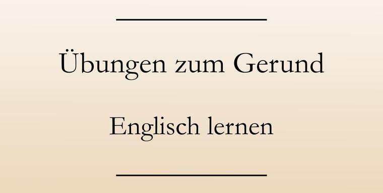 Englisch üben: Das Gerund.