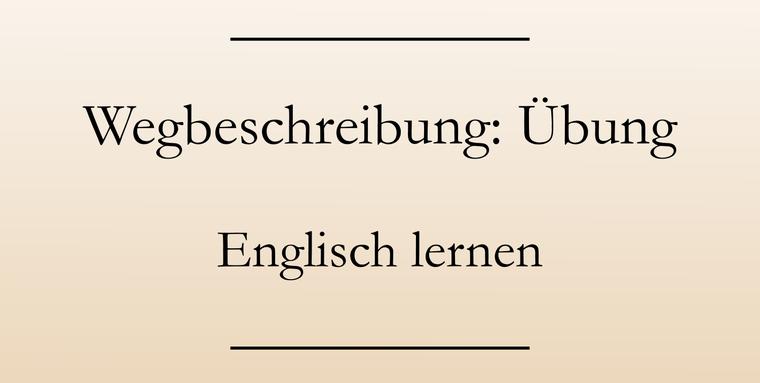 Englisch Übung: Wegbeschreibungen