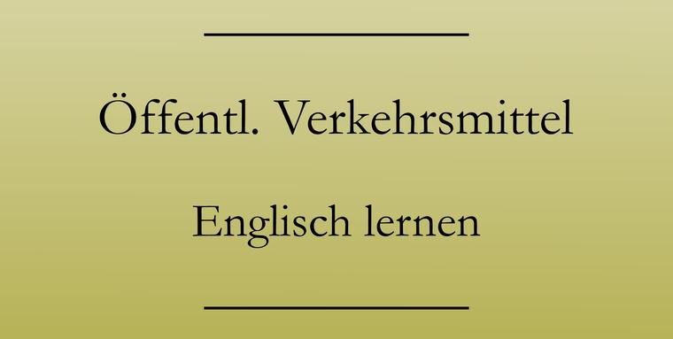 Englisch für den Urlaub: Englische Vokabeln für öffentliche Verkehrsmittel.