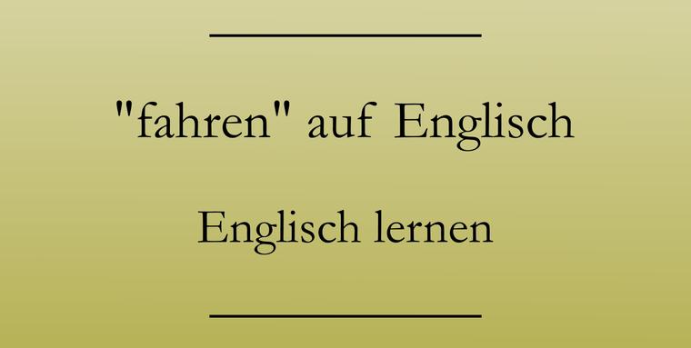 Das Wort fahren auf Englisch. Englisch lernen Vokabeln. #englischlernen