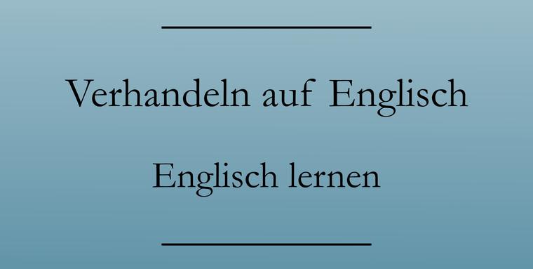 Business Englisch lernen: Verhandeln. Verträge, Vereinbarungen, Bedingungen.