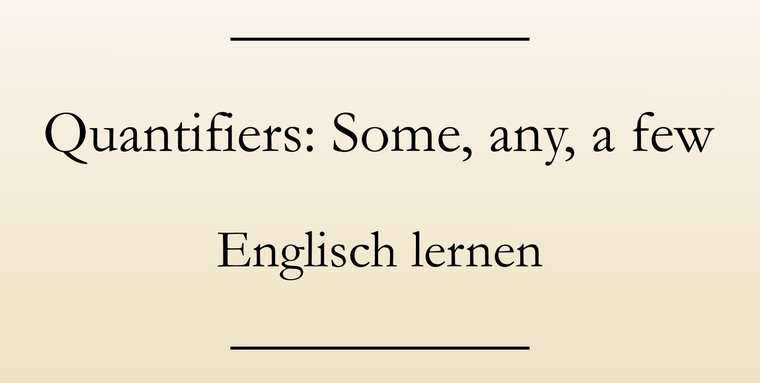 Mengenangaben: Quantifiers. Much, many, some, any, lots of im Englischen. Englisch lernen.