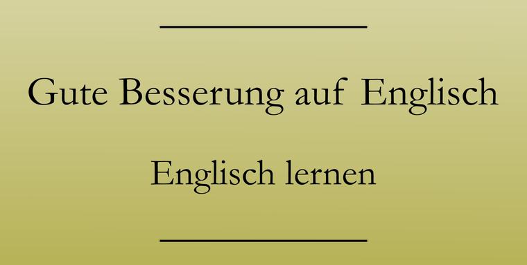 Englisch lernen: Genesungswünsche. Gute Besserung auf Englisch.