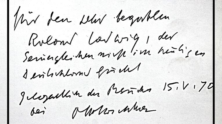 Für den sehr begabten Roland Ladwig, der seinesgleichen nicht im heutigen Deutschland findet. Gelegentlich des Besuches 15. V. 70 bei O Kokoschka (Buchwidmung)