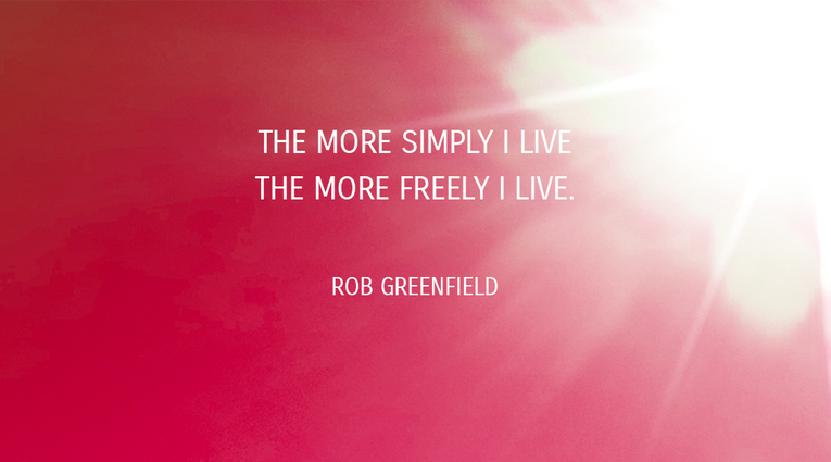 Zitat von Rob Greenfield: The more simply I live the more freely I live.