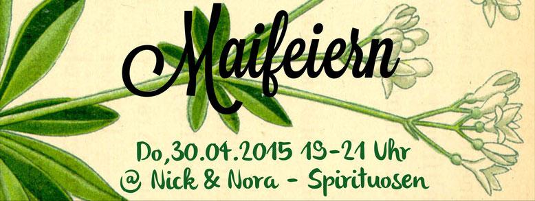 Maifeiern - Do, 30.04.2015, 19-21 Uhr @ Nick & Nora - Spirituosen
