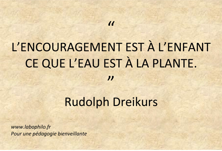Rudolph Dreikurs citation. Encouragement. Education positive.