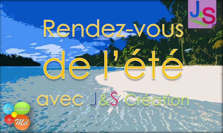 Rendez-vous de l'été avec J&S Création
