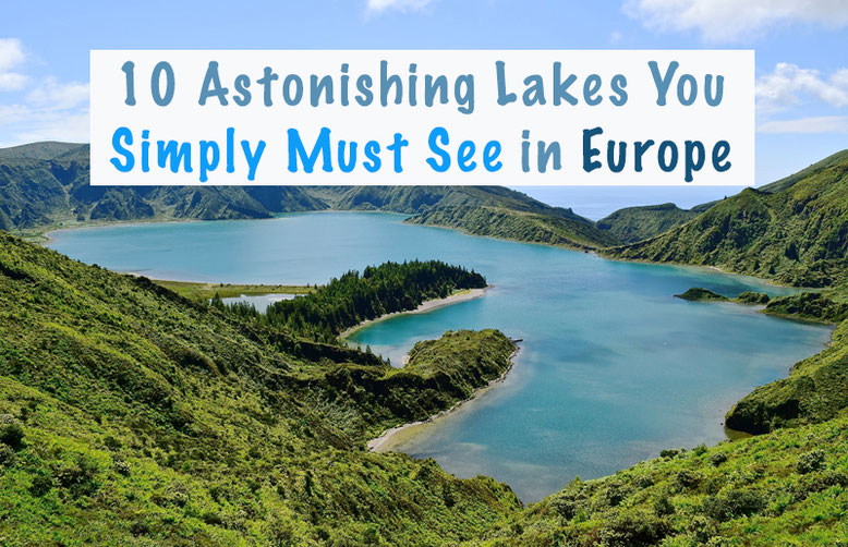 Most Beautiful Lakes in Europe - 10 Astonishing Lakes You Must See in Europe