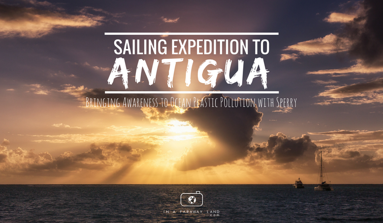 Sailing expedition to Antigua  Bringing Awareness to Ocean Plastic Pollution with Sperry