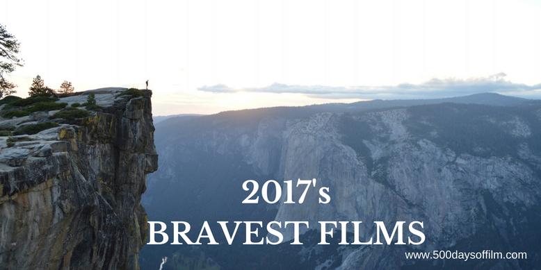 2017's Bravest Movies - 500 Days Of Film