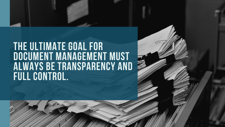 Image of files that is overlaid by text: The ultimate goal for document management must always be transparency and full control.