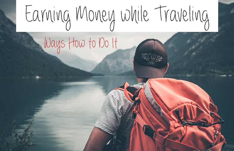 Earning Money While Traveling the World - How to Do it