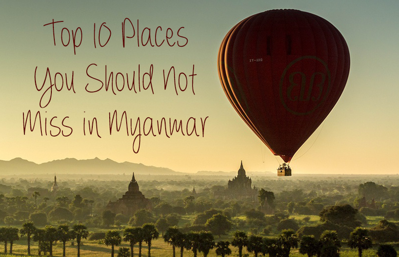 Top 10 Places You Should not Miss in Myanmar