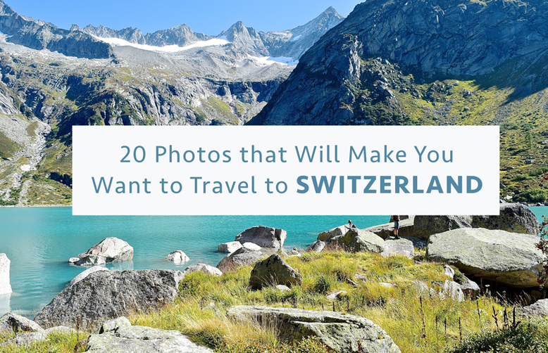 20 Photos that Will Make you Want to Travel to Switzerland