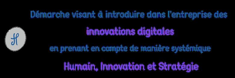 Démarche visant à introduire dans l'entreprise des innovations digitales en prenant en compte de manière systémique Humain, Innovation et Stratégie
