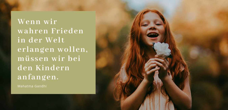 """""""Wenn wir wahren Frieden in der Welt erlangen wollen, müssen wir bei den Kindern anfangen"""" Mahatma Gandhi Zitat Gatsbeitrag Doris Mühlich Inneres Kind"""